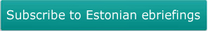 Subscribe to Estonian ebriefings