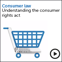 Consumer law understanding the consumer rights act - view the video